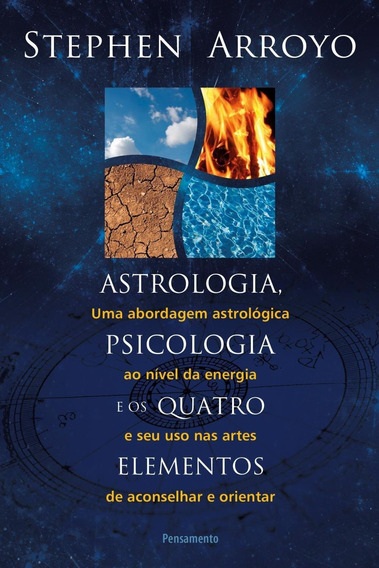 Astrologia, Psicologia E Os Quatro Elementos - 2ª Ed. 2013