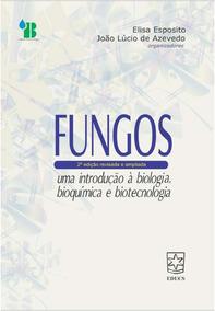 Fungos - Uma Introdução A Biologia, Bioquímica E Biotecnol