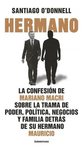 Hermano La Confesión De Mariano Macri - Libro - O' Donnell