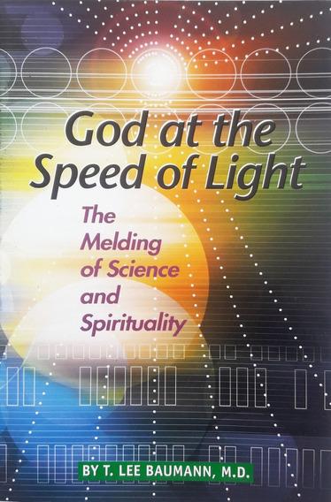 God At The Speed Of Light . T. Lee Baumann, M.d.