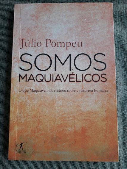 Livro Somos Maquiavelicos - Julio Pompeu