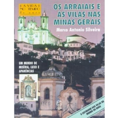 Os Arraiais E As Vilas Nas Minas Gerais - Col. A Vida No Tem