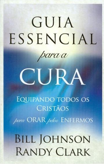 Livro Bill Johnson/r.clark - Guia Essencial Para A Cura