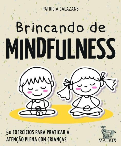 Brincando De Mindfulness - 50 Exercícios Para Praticar A At