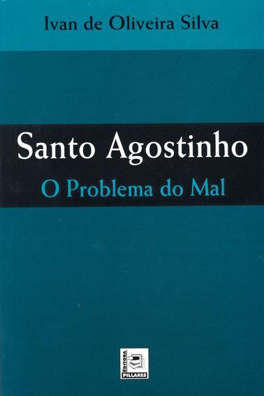 Santo Agostinho - O Problema Do Mal - Livro De Filosofia