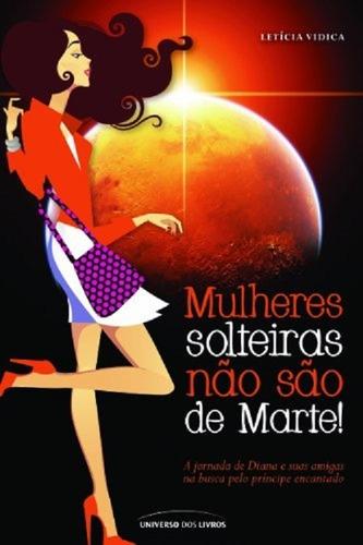 Livro Mulheres Solteiras Não São De Marte! De Letícia Vidica
