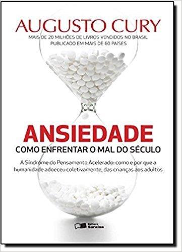 Ansiedade - Como Enfrentar O Mal Do Século