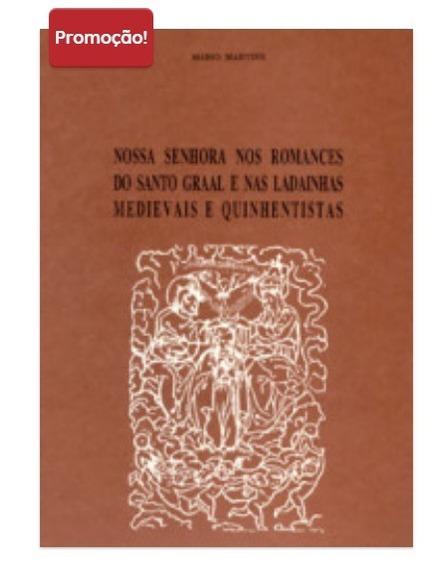 Livro: Nossa Senhora Nos Romance Do Santo Graal