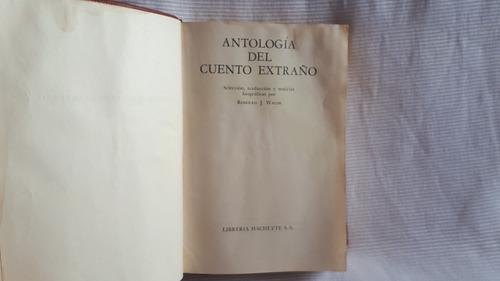 Imagen 1 de 10 de Antologia Del Cuento Extraño 1º Ed  Hachette Selcc R Walsh
