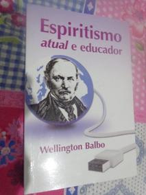 Espiritismo Atual E Educador - Wellington Balbo