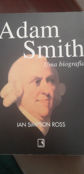 Adam Smith Uma Biografia