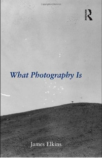 What Photography Is James Elkins