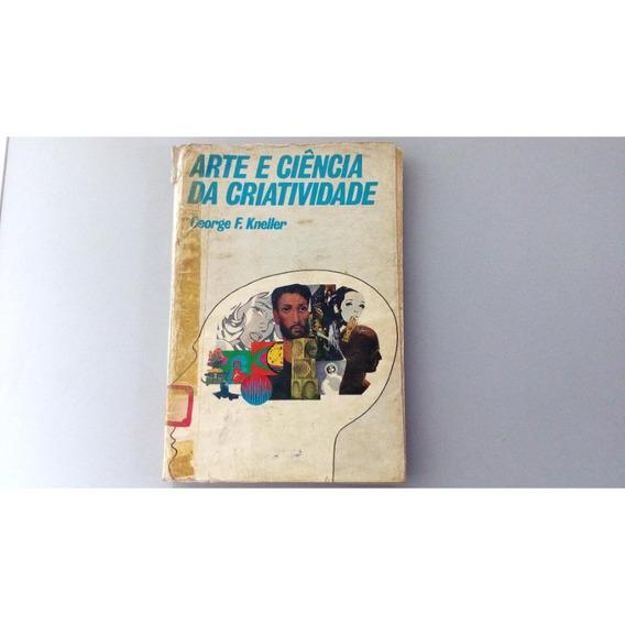 Livro - Arte E Ciência Da Criatividade - George Kneller