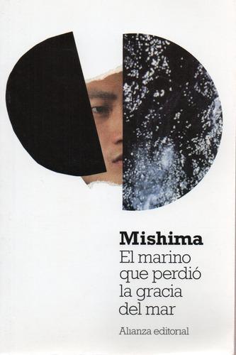 El Marino Que Perdió La Gracia Del Mar - Mishima Ed Alianza