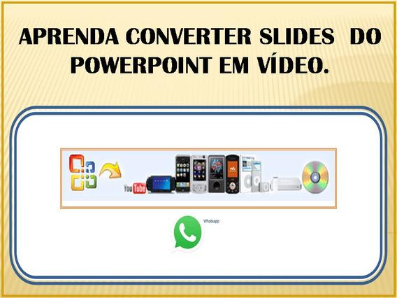 Aprenda Converter Slides Do Powerpoint Em Vídeo.