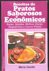 Receitas De Pratos Saborosos E Econômicos - Maria Cecília