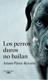 Los Perros Duros No Bailan Perez Reverte Nuevo