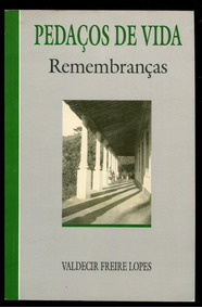 Pedaços De Vida Relembranças- Valdecir Freire Lopes - L.2294