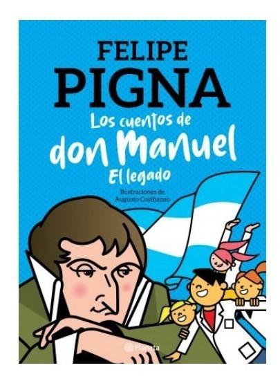 Los Cuentos De Don Manuel : El Legado - Felipe Pigna