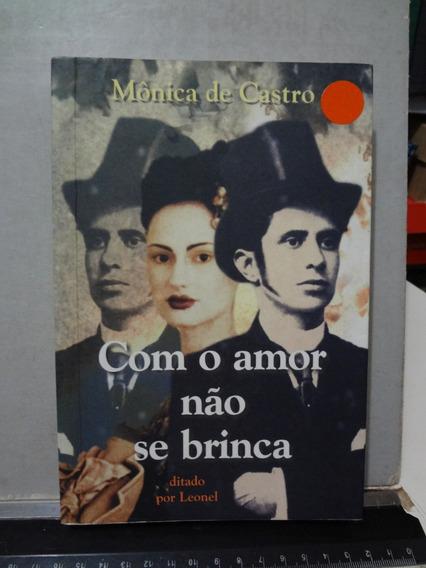 Livro Com O Amor Não Se Brinca Mônica De Castro - Leonel