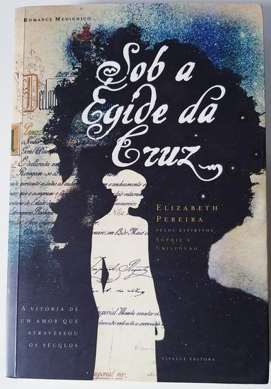 Livro - Sob A Égid Da Cruz - Eliabeth Pereira - Ótimo Estado