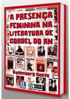 A Presença Feminina Na Literatura De Cordel Do Rn