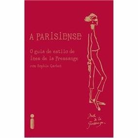 A Parisiense - O Guia De Estilo De Ines De La Fressange