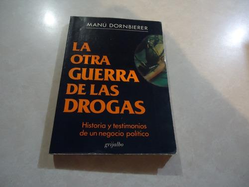 La Otra Guerra De Las Drogas  Autor: Manú Dornbierer