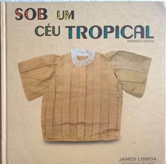 Livro Sob Um Céu Tropical Exposição Coletiva James Lisboa