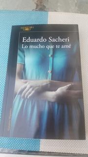 Eduardo Sacheri, Lo Mucho Que Te Amé. Alfaguara