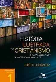 Livro Justo Gonzales - História Ilustrada Cristianismo 01