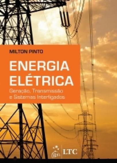 Energia Eletrica - Geracao Transmissao E Sistemas Interligad
