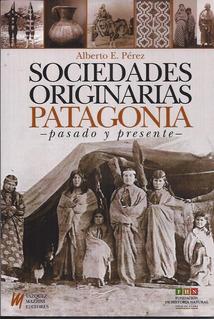Sociedades Originarias De La Patagonia: Pasado Y Presente