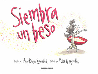 ** Siembra Un Beso ** Amy Krouse Rosenthal Peter Reynolds