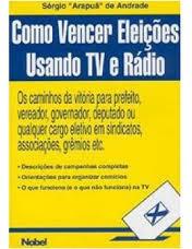 Como Vencer Eleiçoes Usando Tv E Radio Sergio Arapua De A
