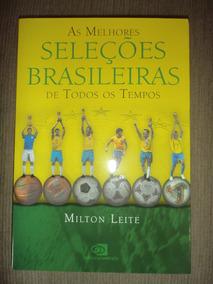 Melhores Seleções Brasileiras De Todos Os Tempos Milton Leit