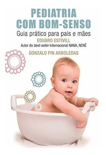 Pediatria Com Bom-senso - Guia Prático Para Pais E Mães