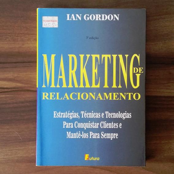 Marketing De Relacionamento - Ian Gordon
