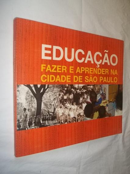Livro - Educação - Fazer E Aprender Na Cidade De São Paulo
