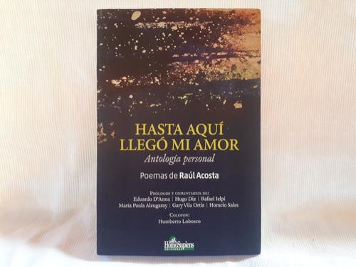 Imagen 1 de 8 de Hasta Aqui Llego Mi Amor Antologia Personal Raul Acosta