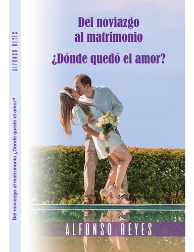 Del Noviazgo Al Matrimonio, ¿dónde Quedó El Amor?