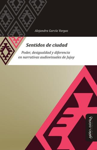Sentidos De Ciudad / Alejandra García Vargas