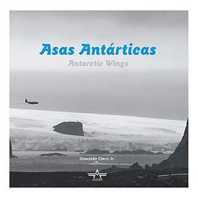 Asas Antarticas / Antarctic Wings - Bili Oswaldo Claro Jr.