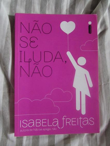Livro: Não Se Iluda Não - Isabela Freitas
