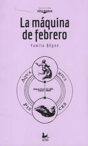 La Maquina De Febrero - Yamila Begne - Envío Gratis Caba(*)