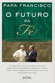 O Futuro Da Fé Papa Francisco
