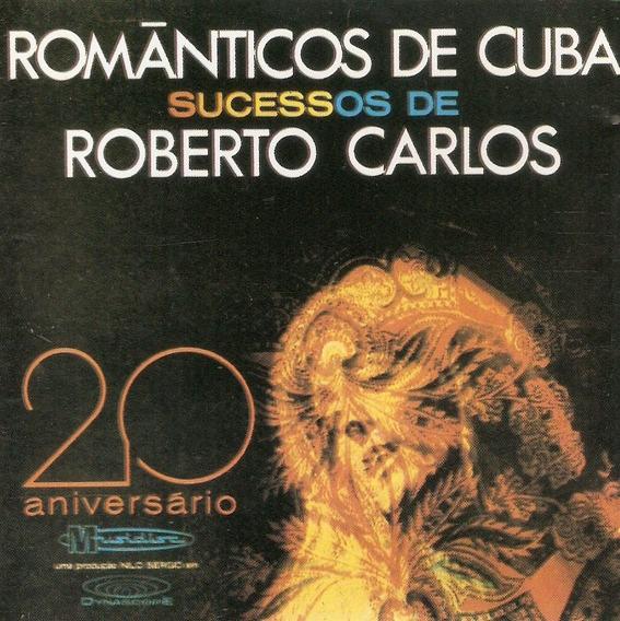 Cd Românticos De Cuba - Sucessos De Roberto Carlos - Novo***