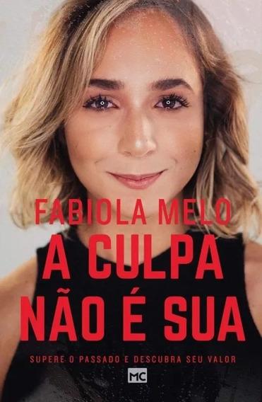 Livro A Culpa Não É Sua - Fabíola Melo
