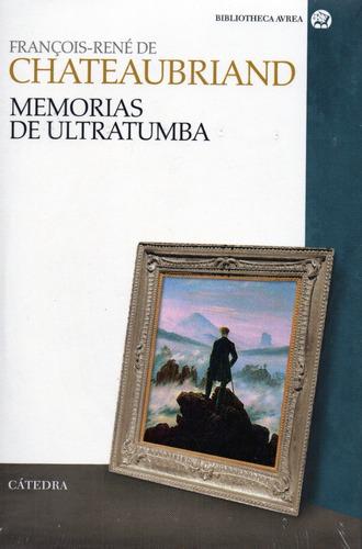 Memorias De Ultratumba - Chateaubriand - Cátedra