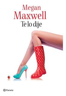 Te Lo Dije De Megan Maxwell - Planeta